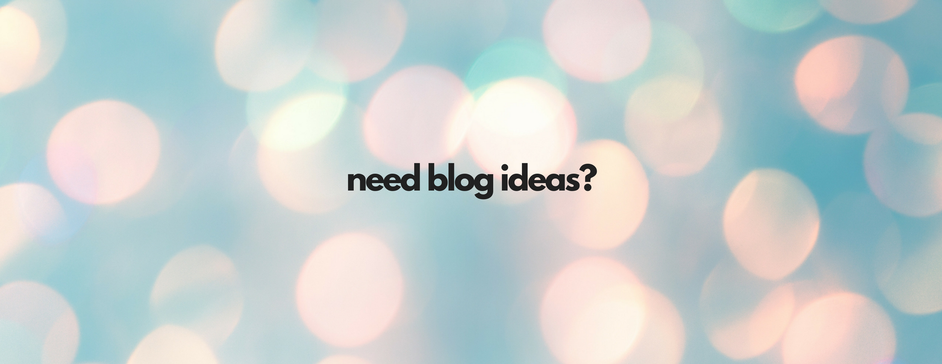 How to Find Blog Ideas