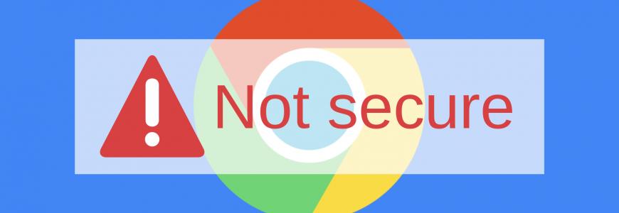 "Google Chrome ""Not Secure"" Warning"