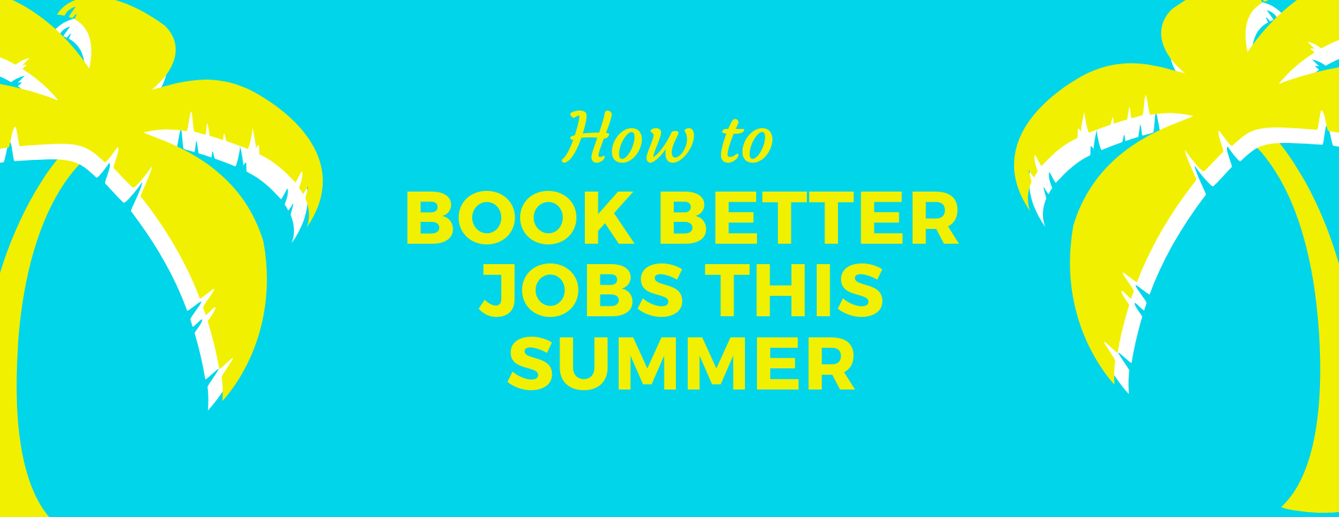 How to Book Better Jobs This Summer